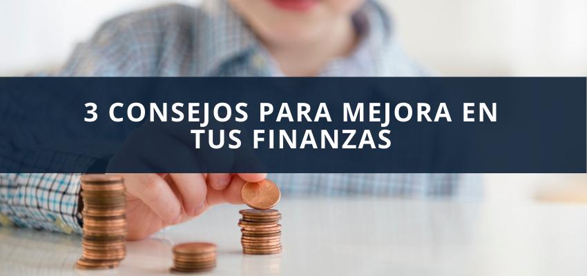 3 Consejos para mejora en tus finanzas
