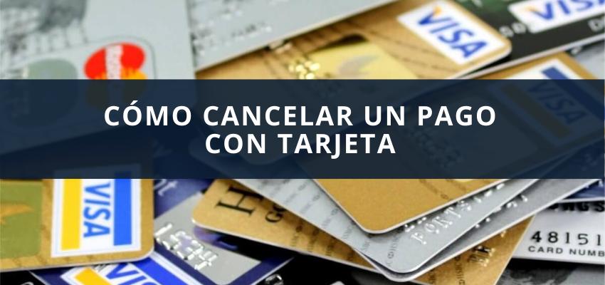 Cómo cancelar un pago con tarjeta